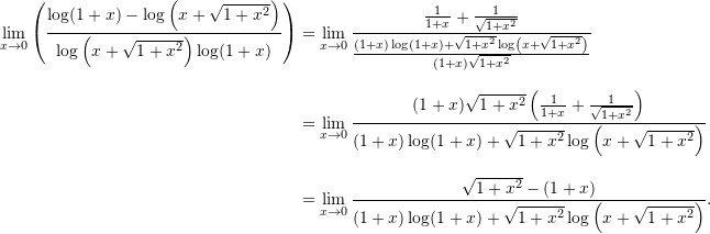 \begin{align*}  \lim_{x \to 0} \left( \frac{ \log(1+x) - \log \left( x + \sqrt{1+x^2} \right)}{\log \left( x + \sqrt{1+x^2} \right) \log (1+x)} \right) &= \lim_{x \to 0} \frac{ \frac{1}{1+x} + \frac{1}{\sqrt{1+x^2}}}{ \frac{ (1+x) \log (1+x) + \sqrt{1+x^2} \log \left( x + \sqrt{1+x^2} \right)}{(1+x)\sqrt{1+x^2}} } \\[9pt]  &= \lim_{x \to 0}\frac{ (1+x)\sqrt{1+x^2} \left( \frac{1}{1+x} + \frac{1}{\sqrt{1+x^2}} \right)}{(1+x)\log(1+x) + \sqrt{1+x^2} \log \left(x + \sqrt{1+x^2} \right)} \\[9pt]  &= \lim_{x \to 0} \frac{ \sqrt{1+x^2} - (1+x)}{(1+x)\log(1+x) + \sqrt{1+x^2} \log \left(x + \sqrt{1+x^2} \right)}. \end{align*}