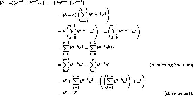 \begin{align*}  (b-a) (b^{p-1} + b^{p-2}a + \cdots + &ba^{p-2} + a^{p-1}) \\ &= (b-a)\left(\sum_{k=0}^{p-1} b^{p-k-1} a^k \right) \\ &= b \left( \sum_{k=0}^{p-1} b^{p-k-1} a^k \right) - a \left( \sum_{k=0}^{p-1} b^{p-k-1}a^k \right) \\ &= \sum_{k=0}^{p-1} b^{p-k} a^k - \sum_{k=0}^{p-1} b^{p-k} a^{k+1} \\ &= \sum_{k=0}^{p-1} b^{p-k} a^k - \sum_{k=1}^p b^{p-k} a^k & (\text{reindexing 2nd sum})\\ &= b^p + \sum_{k=1}^{p-1} b^{p-k} a^k - \left(\left(\sum_{k=1}^{p-1} b^{p-k} a^k\right) + a^p \right) \\ &= b^p - a^p & (\text{sums cancel}). \end{align*}