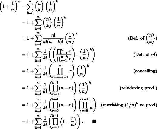 \begin{align*}  \left(1 + \frac{1}{n}\right)^n &= \sum_{k=0}^n \binom{n}{k} \left(\frac{1}{n} \right)^k \\ &= 1 + \sum_{k=1}^n \binom{n}{k} \left( \frac{1}{n} \right)^k \\ &= 1 + \sum_{k=1}^n \frac{n!}{k! (n-k)!} \left( \frac{1}{n} \right)^k &(\text{Def. of } \binom{n}{k})\\ &= 1 + \sum_{k=1}^n \frac{1}{k!} \left( \left( \frac{\prod_{r=1}^n r}{\prod_{r=1}^{n-k} r} \right) \cdot \left( \frac{1}{n} \right)^k \right) &(\text{Def. of } n!)\\ &= 1 + \sum_{k=1}^n \frac{1}{k!} \left(\prod_{r=n-k+1}^n r \right) \left( \frac{1}{n} \right)^k &(\text{cancelling})\\ &= 1 + \sum_{k=1}^n \frac{1}{k!} \left(\prod_{r=0}^{k-1} (n-r) \right) \left( \frac{1}{n} \right)^k &(\text{reindexing prod.})\\ &= 1 + \sum_{k=1}^n \frac{1}{k!} \left( \prod_{r=0}^{k-1} (n-r) \right) \left( \prod_{r=0}^{k-1} \frac{1}{n} \right) &(\text{rewritting } (1/n)^k \text{ as prod})\\ &= 1 + \sum_{k=1}^n \frac{1}{k!} \left( \prod_{r=0}^{k-1} \left( 1 - \frac{r}{n} \right) \right). \qquad \blacksquare \end{align*}